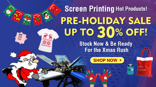 pre-holiday sale on screen printing hot products
