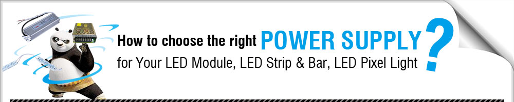 How to choose the right power supply for Your LED Module, LED Strip & Bar, LED Pixel Light?